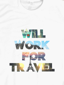 will work for travel,travel, qoutes, kaos