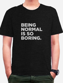 Being Normal is Boring,tipografi, typography, shirt. funny. humor, word, quote