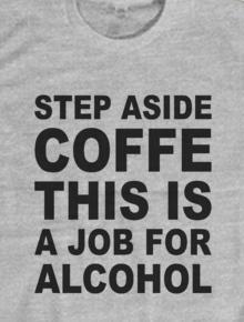 A Job for Alcohol,Coffe, Alcohol, Job
