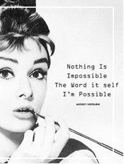 Audrey Hepburn,nothing is impossible the word it self im possible