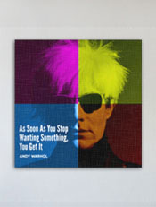 Andy Warhol,as soon as you stop wanting something you get it