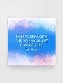 Steve Maraboli,smile, to, strangers, change, life,