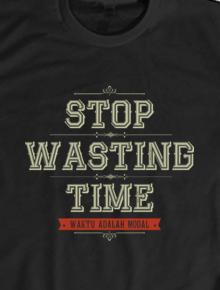 wasting time,nasjem, nasehat, nasihat, quote, islam, muslim, muda, wisdom, mahfudzat, waktu, efisien