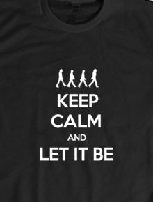 The Beatles - Keep Calm Let It Be,the beatles, john lennon, paul mccartney, george harrison, ringo starr, rock and roll, british, inggris, britpop, britrock, band, musik, england.